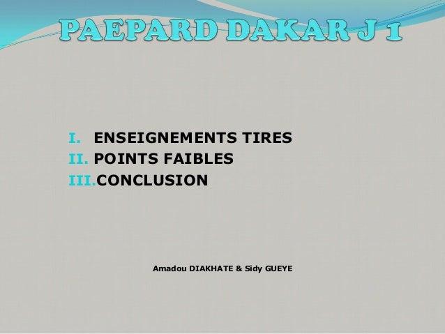 I. ENSEIGNEMENTS TIRESII. POINTS FAIBLESIII.CONCLUSION         Amadou DIAKHATE & Sidy GUEYE