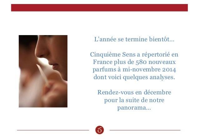 L'année se termine bientôt…  Cinquième Sens a répertorié en  France plus de 580 nouveaux  parfums à mi-novembre 2014  dont...