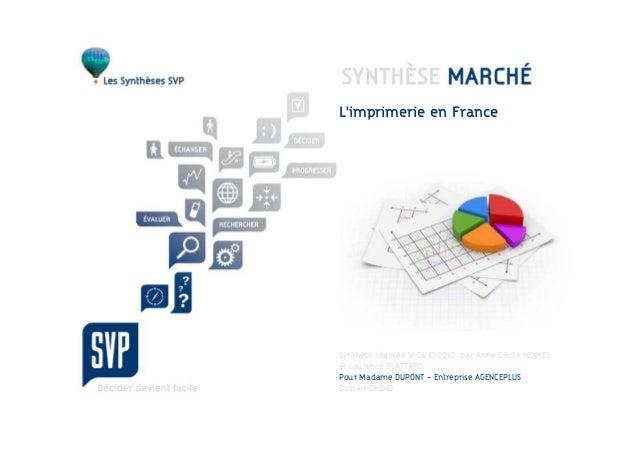 L'imprimerie en FranceSynthèse réalisée le 01/10/2010 par Anne Cécile HENKESet Laurence FLATTARDPour Madame DUPONT – Entre...