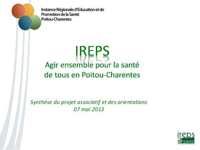 Synthèse du projet associatif et des orientations  07 mai 2013