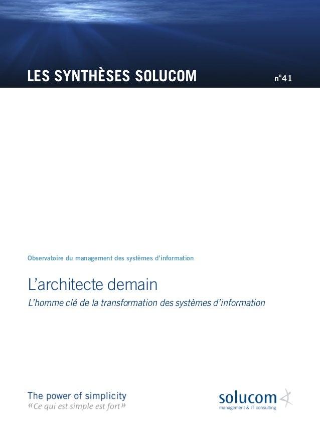 LES SYNTHÈSES SOLUCOM L'architecte demain L'homme clé de la transformation des systèmes d'information Observatoire du mana...