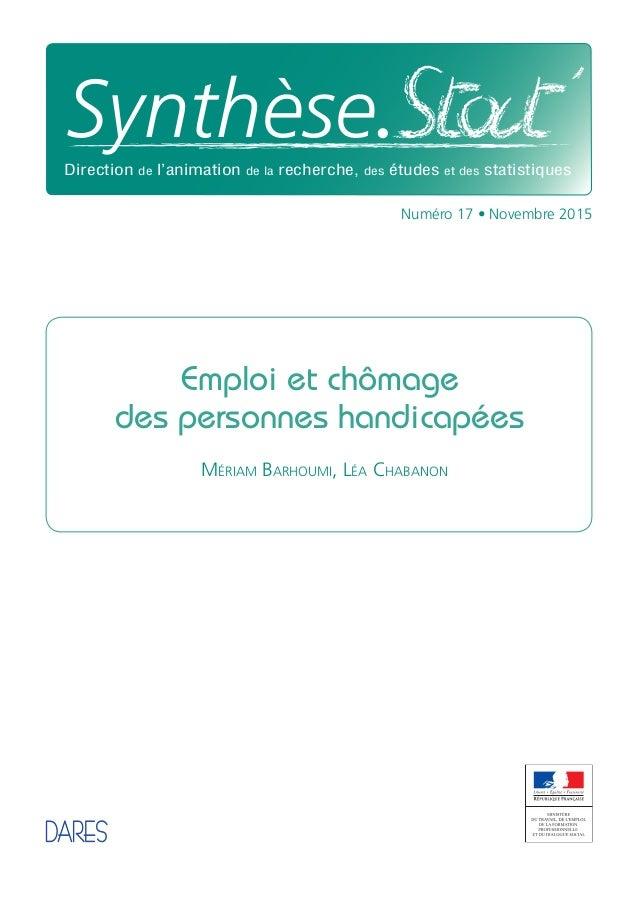 Numéro 17 • Novembre 2015 Emploi et chômage des personnes handicapées Mériam Barhoumi, Léa Chabanon SynthèseDirection de l...