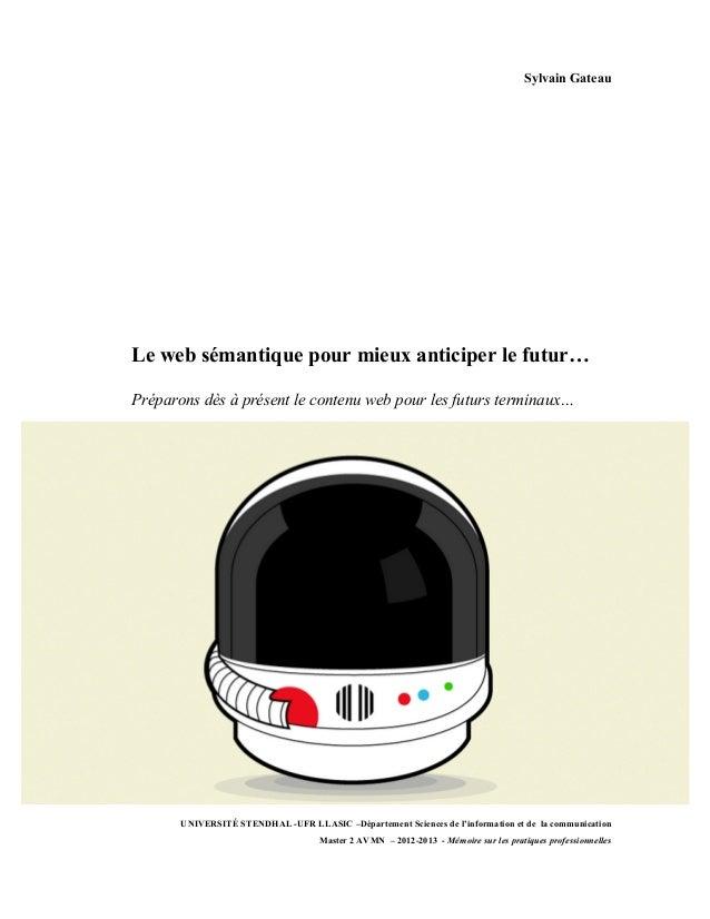 Sylvain GateauLe web sémantique pour mieux anticiper le futur…Préparons dès à présent le contenu web pour les futurs termi...
