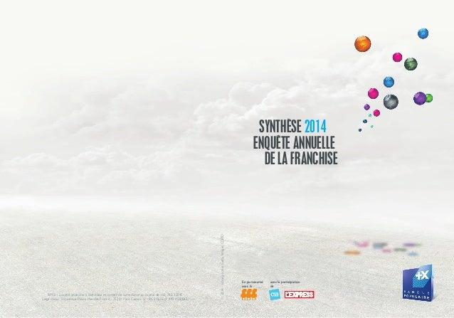 SYNTHÈSE 2014  ENQUÊTE ANNUELLE  DE LA FRANCHISE  En partenariat avec la participation  avec la de  BPCE - Société anonyme...