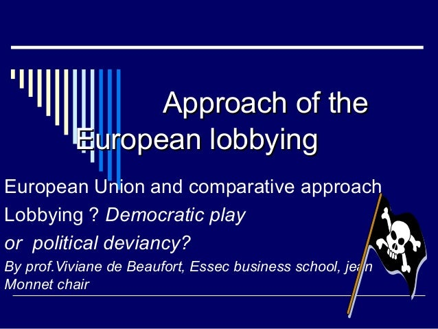 AApppprrooaacchh ooff tthhee  EEuurrooppeeaann lloobbbbyyiinngg  European Union and comparative approach  Lobbying ? Democ...