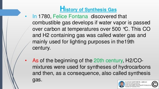 History of Synthesis Gas • In 1780, Felice Fontana discovered that combustible gas develops if water vapor is passed over ...