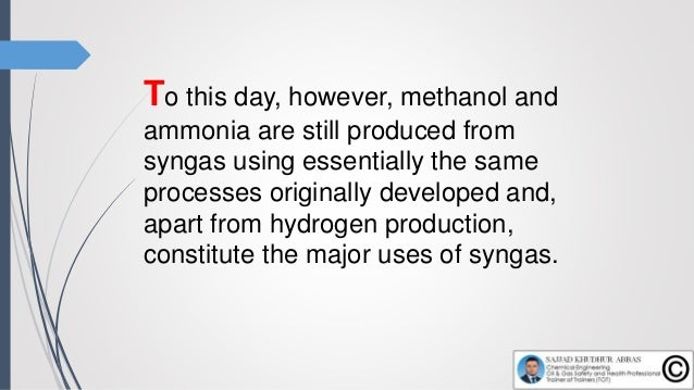 To this day, however, methanol and ammonia are still produced from syngas using essentially the same processes originally ...