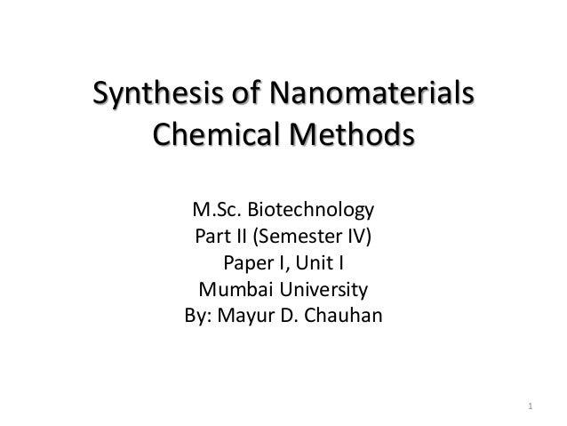 Synthesis of Nanomaterials Chemical Methods M.Sc. Biotechnology Part II (Semester IV) Paper I, Unit I Mumbai University By...