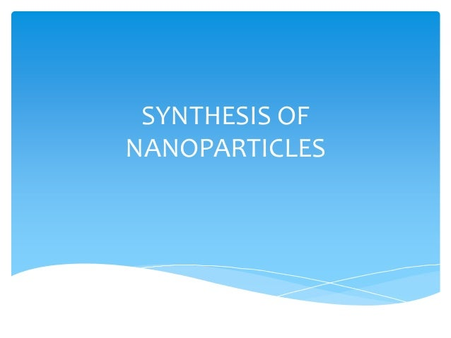 Synthesis of nanoparticles- physical,chemical and biological