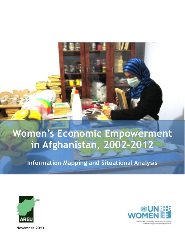 Women's Economic Empowerment in Afghanistan, 2002-2012 Information Mapping and Situational Analysis November 2013