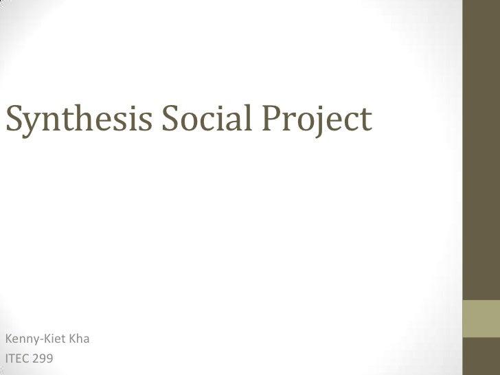 Synthesis Social ProjectKenny-Kiet KhaITEC 299