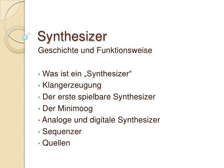 """Synthesizer<br />Geschichte und Funktionsweise<br /><ul><li> Was ist ein """"Synthesizer"""""""