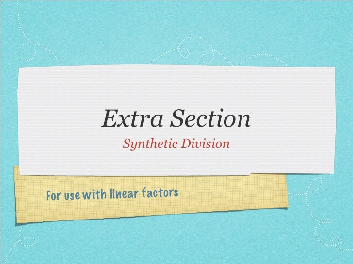 Extra Section                    Synthetic Division    Fo r us e w it h li nea r fact ors