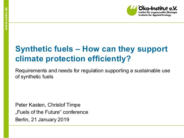 www.oeko.de Synthetic fuels – How can they support climate protection efficiently? Requirements and needs for regulation s...