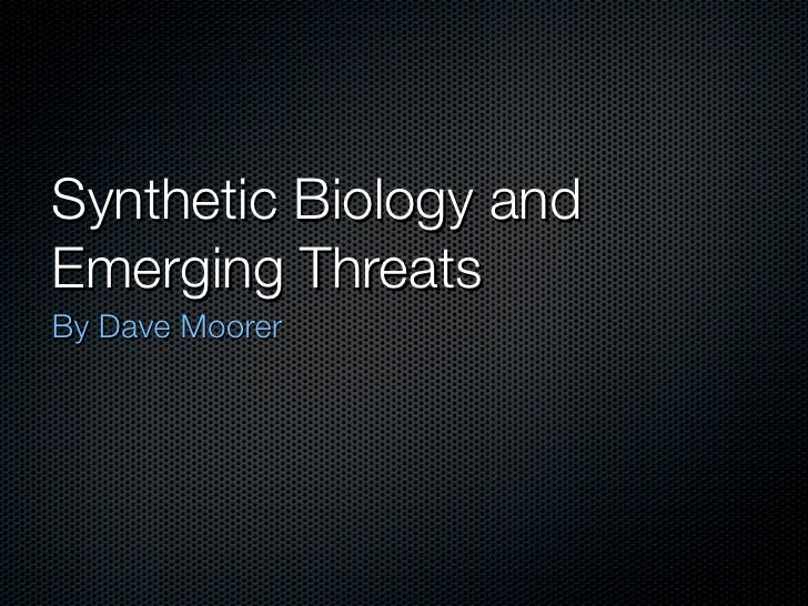 Synthetic Biology andEmerging ThreatsBy Dave Moorer