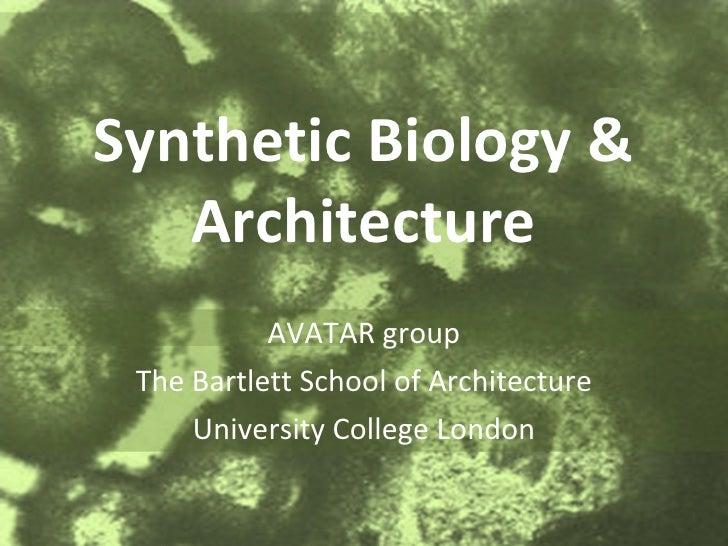 Synthetic Biology & Architecture AVATAR group The Bartlett School of Architecture University College London