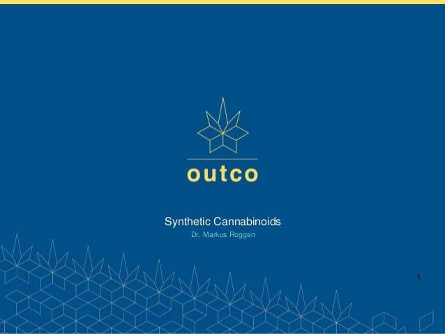 www.outco.com Synthetic Cannabinoids Dr. Markus Roggen 1