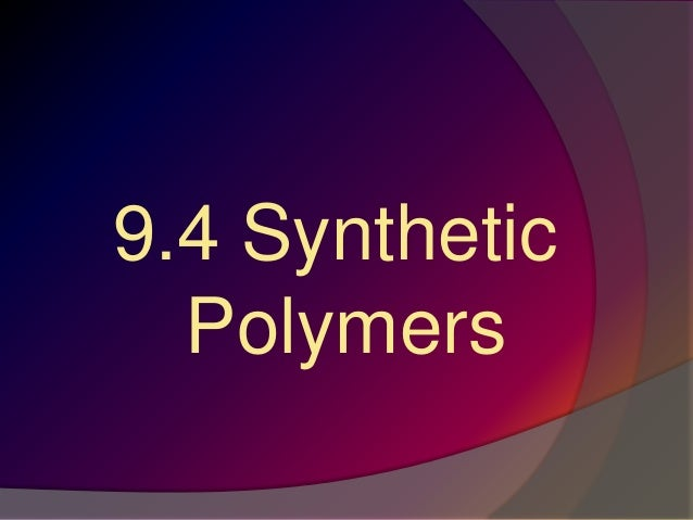 9.4 Synthetic Polymers