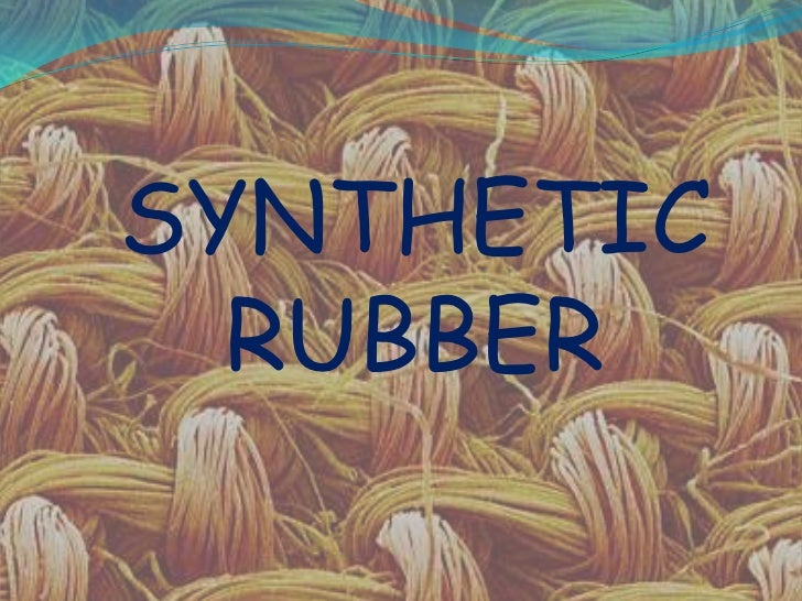 Synthetic rubber by nikhil gupta