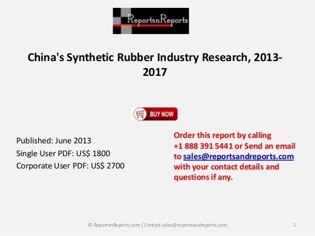 China's Synthetic Rubber Industry Research, 2013- 2017 Published: June 2013 Single User PDF: US$ 1800 Corporate User PDF: ...