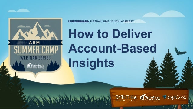 How to Deliver Account-Based Insights LIVE WEBINAR: TUESDAY, JUNE 20, 2018 at 2PM EST.