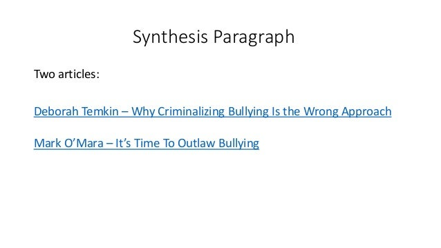 Synthesis Paragraph Two articles: Deborah Temkin – Why Criminalizing Bullying Is the Wrong Approach Mark O'Mara – It's Tim...