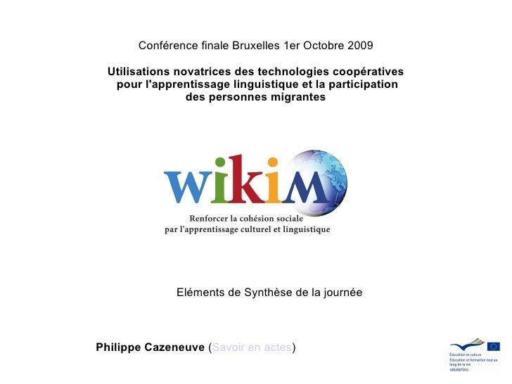 Philippe Cazeneuve  ( Savoir en actes ) Eléments de Synthèse de la journée Conférence finale Bruxelles 1er Octobre 2009 Ut...