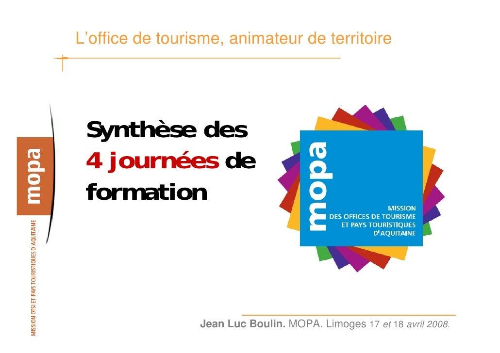 L'office de tourisme, animateur de territoire      Synthèse des  4 journées de  formation                     Jean Luc Bou...