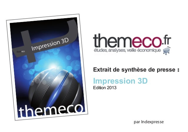 Extrait de synthèse de presse :  Impression 3D Edition 2013  par Indexpresse