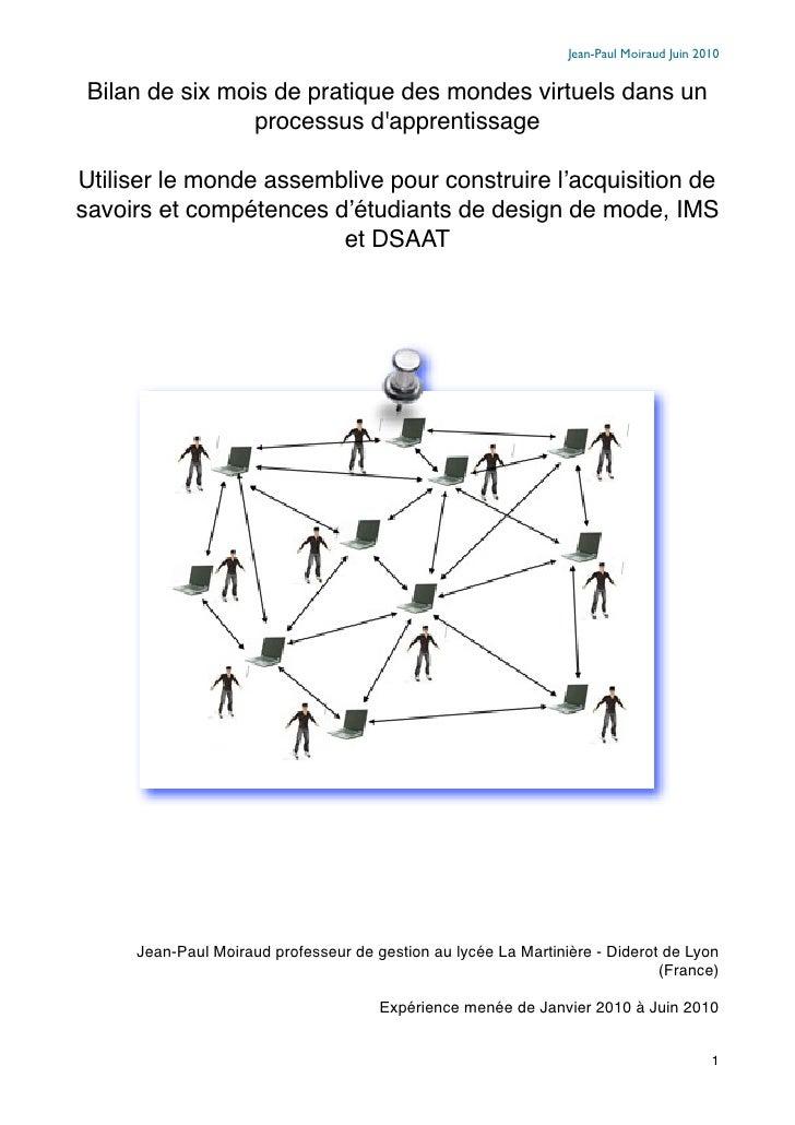 Jean-Paul Moiraud Juin 2010    Bilan de six mois de pratique des mondes virtuels dans un                  processus d'appr...