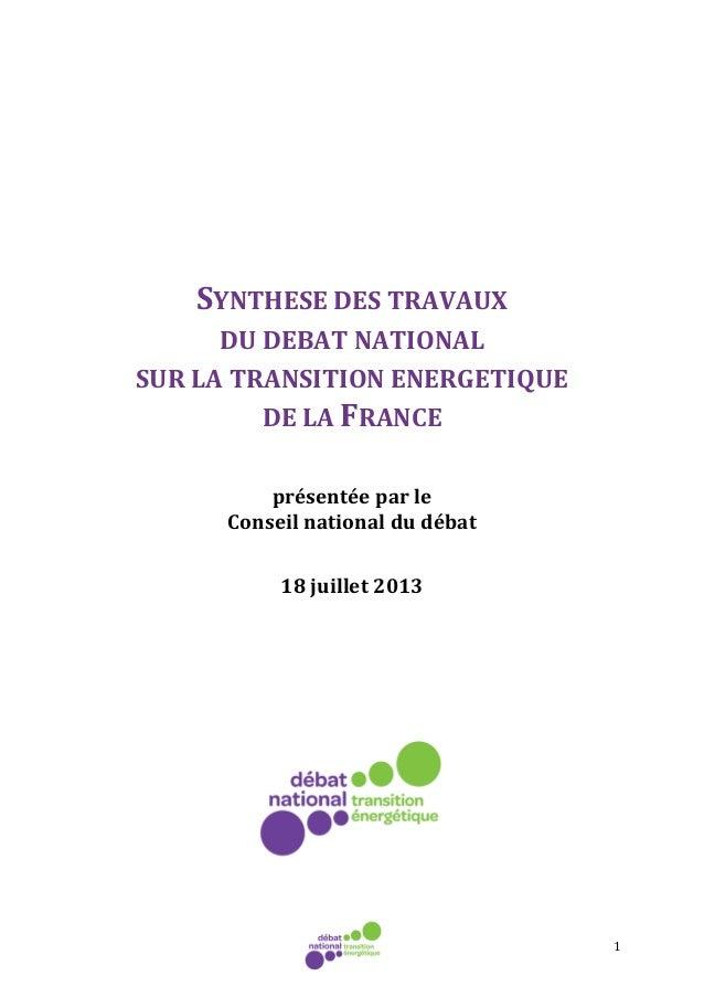 1 SYNTHESE DES TRAVAUX DU DEBAT NATIONAL SUR LA TRANSITION ENERGETIQUE DE LA FRANCE présentée par le Conseil national du d...