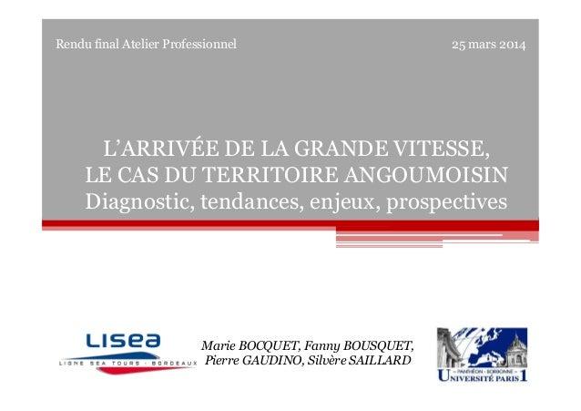 Rendu final Atelier Professionnel 25 mars 2014 Marie BOCQUET, Fanny BOUSQUET, Pierre GAUDINO, Silvère SAILLARD L'ARRIVÉE D...