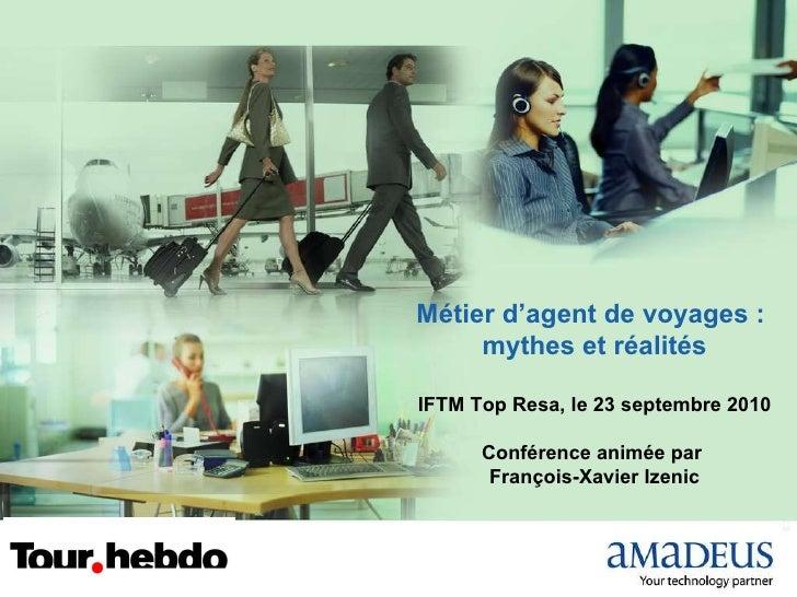 Métier d'agent de voyages :  mythes et réalités IFTM Top Resa, le 23 septembre 2010 Conférence animée par  François-Xavier...