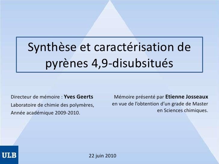 Synthèse et caractérisation de pyrènes 4,9-disubsitués<br />Directeur de mémoire : Yves Geerts<br />Laboratoire de chimie ...
