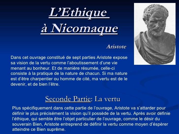 L'Ethique  à Nicomaque   Aristote Seconde Partie : La vertu Dans cet ouvrage constitué de sept parties Aristote expose sa ...