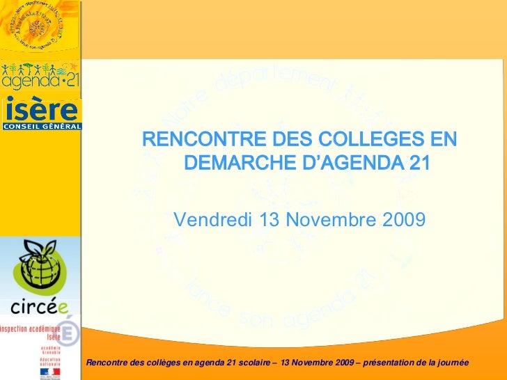 RENCONTRE DES COLLEGES EN                DEMARCHE D'AGENDA 21                     Vendredi 13 Novembre 2009Rencontre des c...