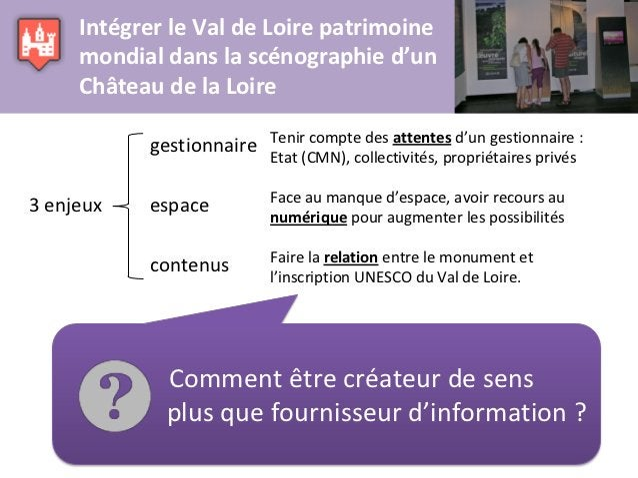 Intégrer le Val de Loire patrimoine     mondial dans la scénographie d'un     Château de la Loire                         ...