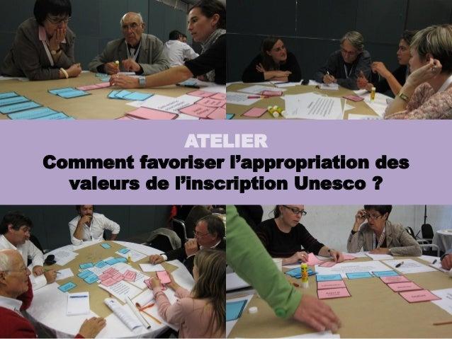 ATELIERComment favoriser l'appropriation des  valeurs de l'inscription Unesco ?