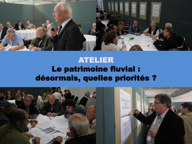 ATELIER   Le patrimoine fluvial :désormais, quelles priorités ?