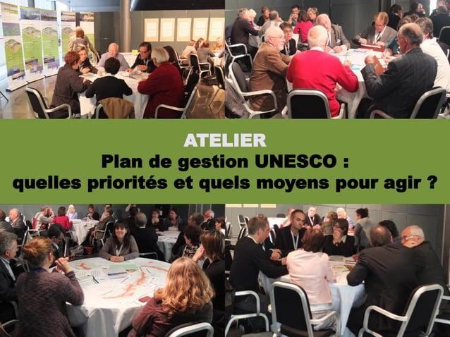 ATELIER         Plan de gestion UNESCO :quelles priorités et quels moyens pour agir ?