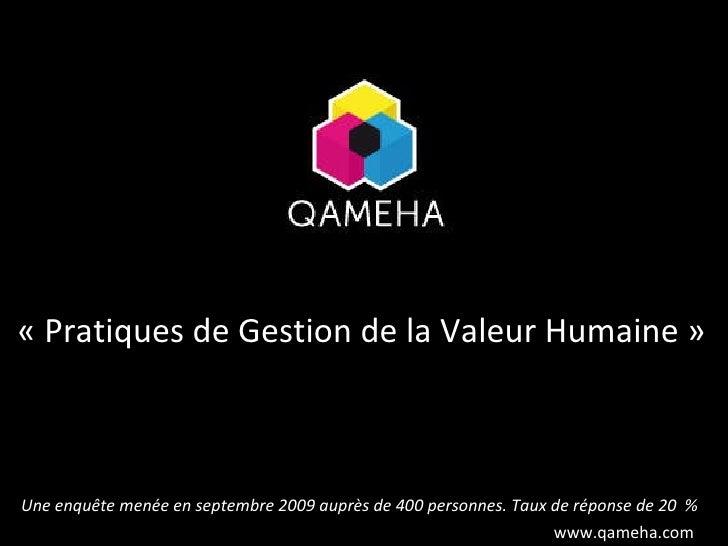 «Pratiques de Gestion de la Valeur Humaine» Une enquête menée en septembre 2009 auprès de 400 personnes. Taux de réponse...
