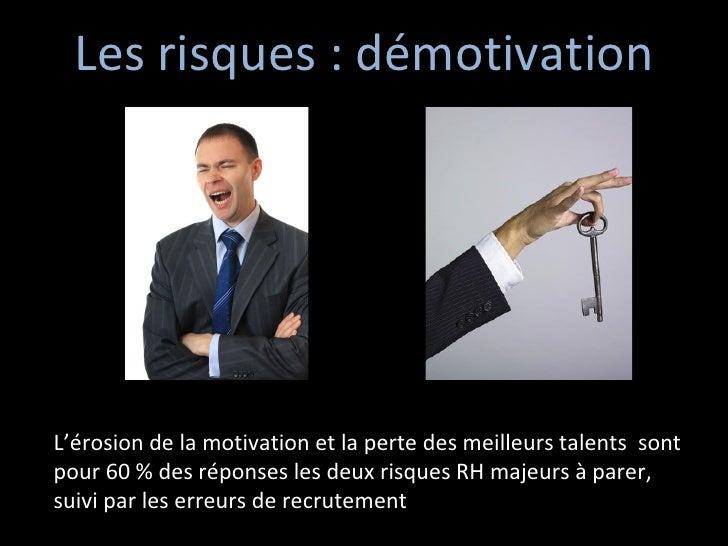 Les risques : démotivation L'érosion de la motivation et la perte des meilleurs talents  sont pour 60 % des réponses les d...