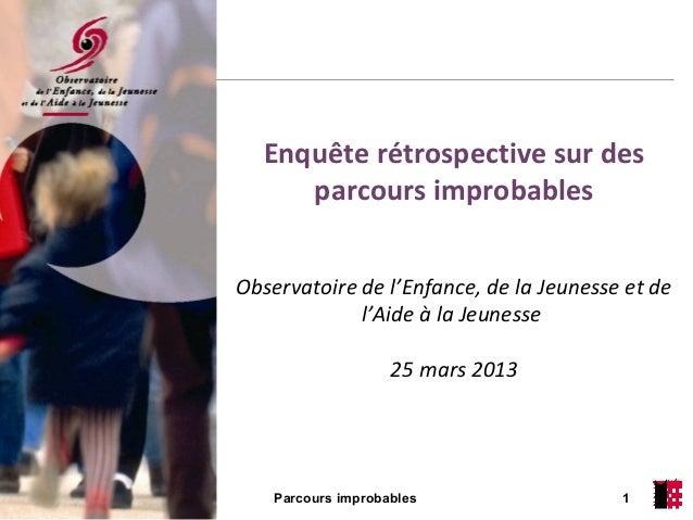 Enquête rétrospective sur des parcours improbables Observatoire de l'Enfance, de la Jeunesse et de l'Aide à la Jeunesse 25...