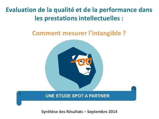 Synthèse des Résultats –Septembre 2014  Evaluation de la qualité et de la performance dans les prestations intellectuelles...