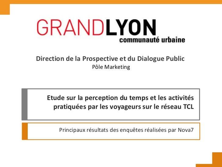 Direction de la Prospective et du Dialogue Public                   Pôle Marketing   Etude sur la perception du temps et l...