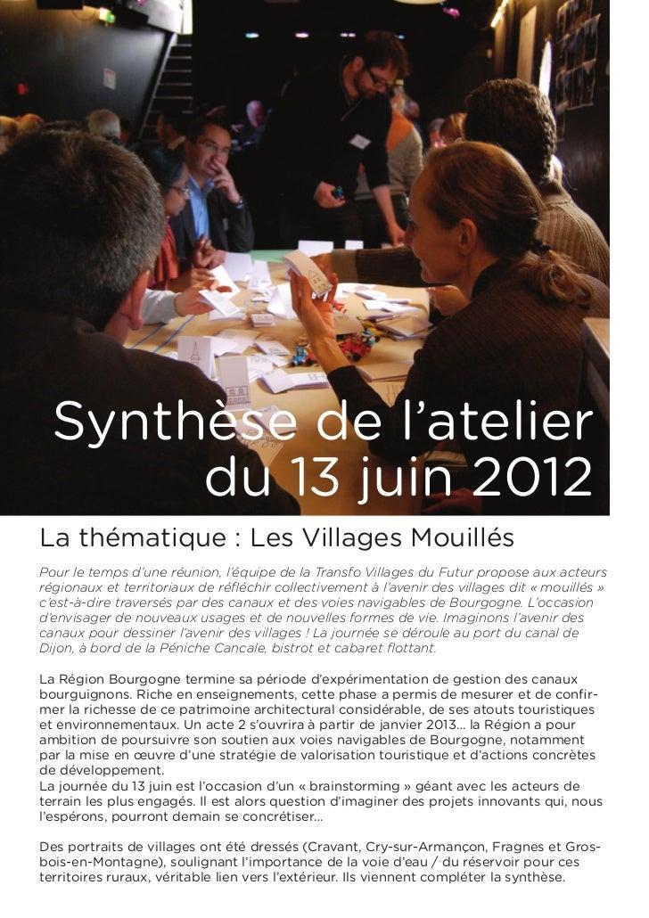 Synthèse de l'atelier       du 13 juin 2012La thématique: Les Villages MouillésPour le temps d'une réunion, l'équipe de l...