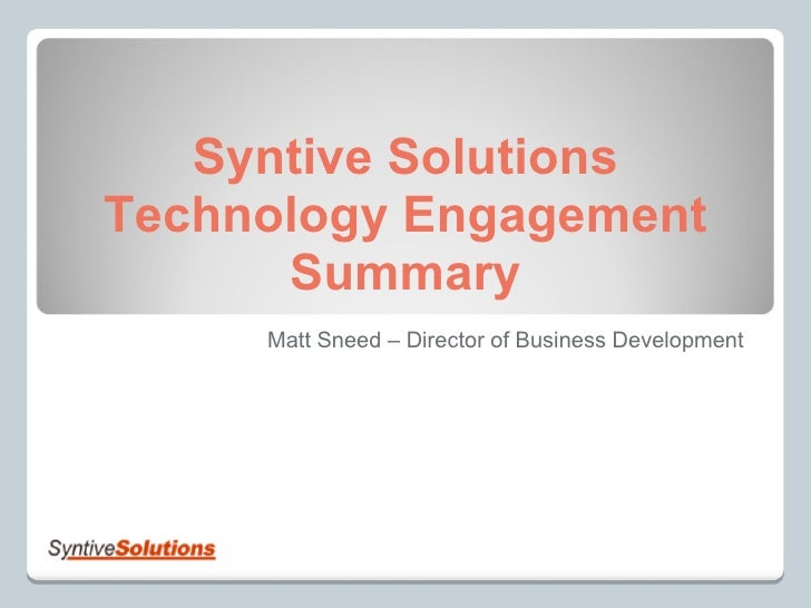 Syntive Solutions Technology Engagement Summary Matt Sneed – Director of Business Development