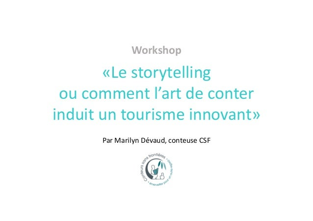 Workshop «Le storytelling ou comment l'art de conter induit un tourisme innovant» Par Marilyn Dévaud, conteuse CSF