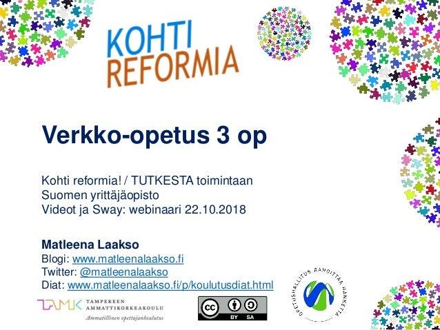 Verkko-opetus 3 op Kohti reformia! / TUTKESTA toimintaan Suomen yrittäjäopisto Videot ja Sway: webinaari 22.10.2018 Matlee...