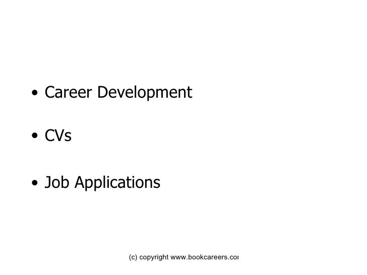 <ul><li>Career Development </li></ul><ul><li>CVs </li></ul><ul><li>Job Applications </li></ul>